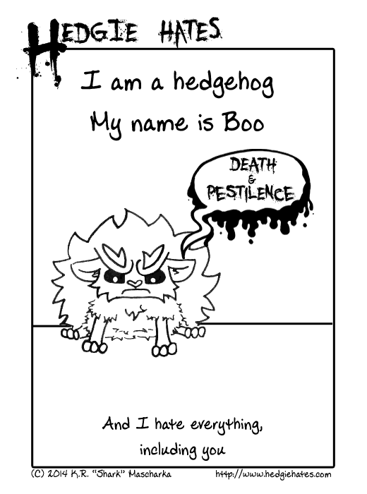 Hedgie Hates - I am a hedgehog, my name is Boo. And I hate everything including you.